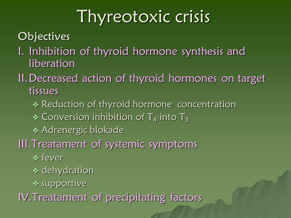 Thyreotoxic crisis Objectives I.Inhibition of thyroid hormone synthesis and liberation II.Decreased action of thyroid hormones on target tissues  Red
