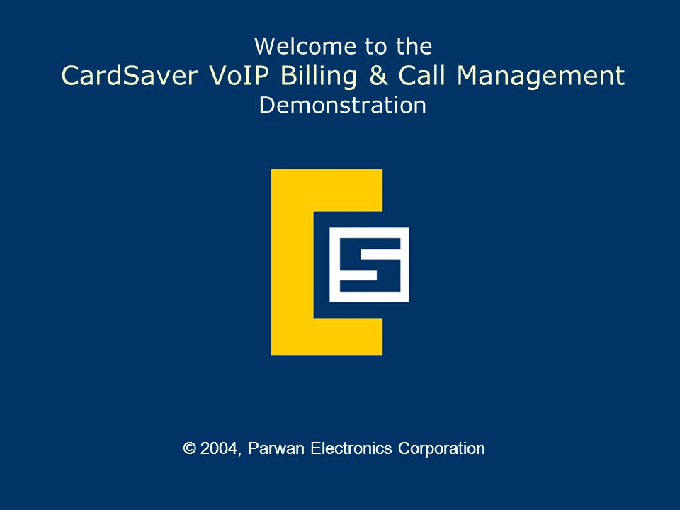 Welcome to the CardSaver VoIP Billing & Call Management Demonstration © 2004, Parwan Electronics Corporation
