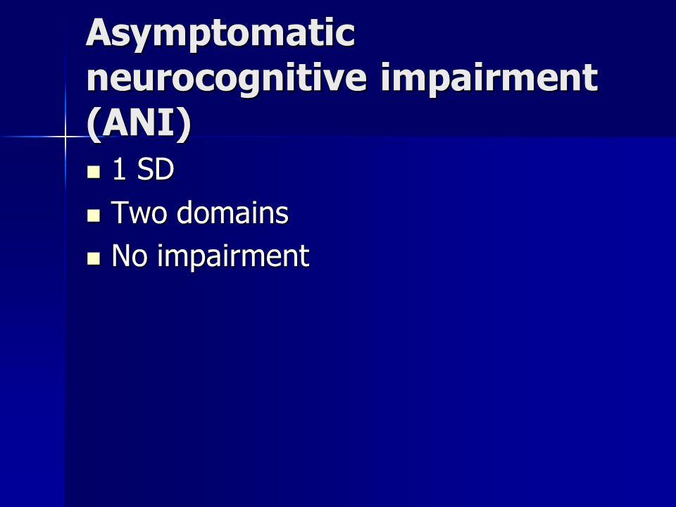 Asymptomatic neurocognitive impairment (ANI) 1 SD 1 SD Two domains Two domains No impairment No impairment