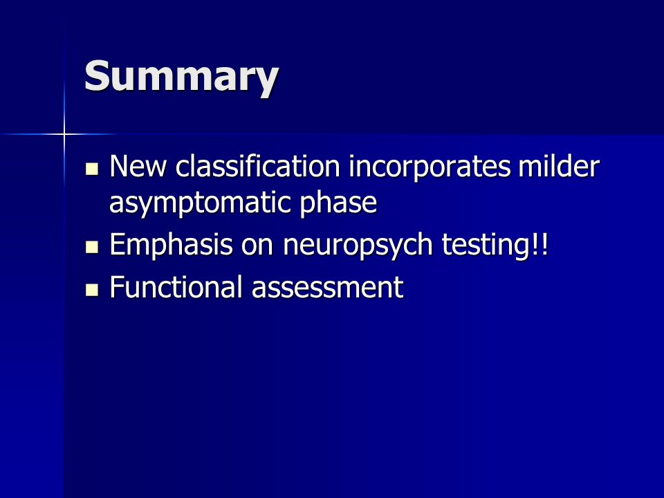 Summary New classification incorporates milder asymptomatic phase New classification incorporates milder asymptomatic phase Emphasis on neuropsych testing!.