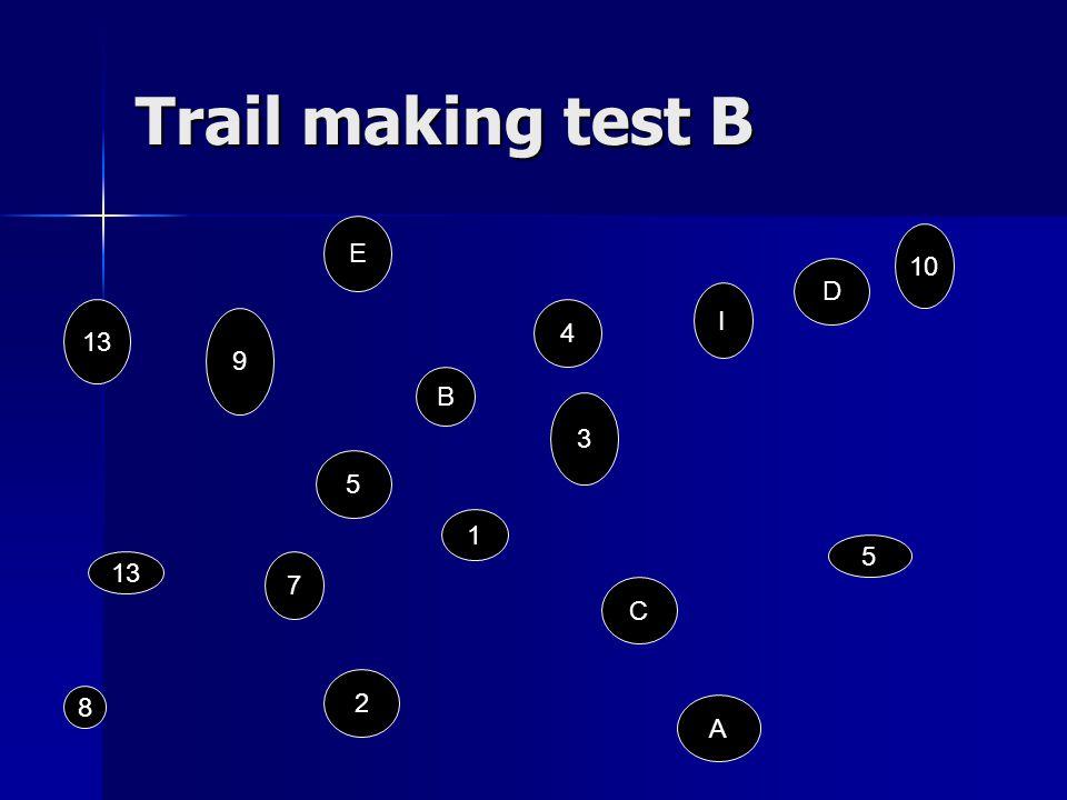 Trail making test B E 10 13 9 4 D 7 5 1 B I 3 A 5 2 8 C