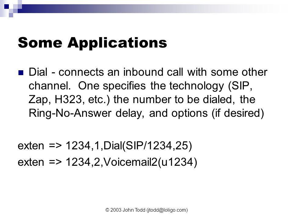 © 2003 John Todd (jtodd@loligo.com) Some Applications Dial - connects an inbound call with some other channel.