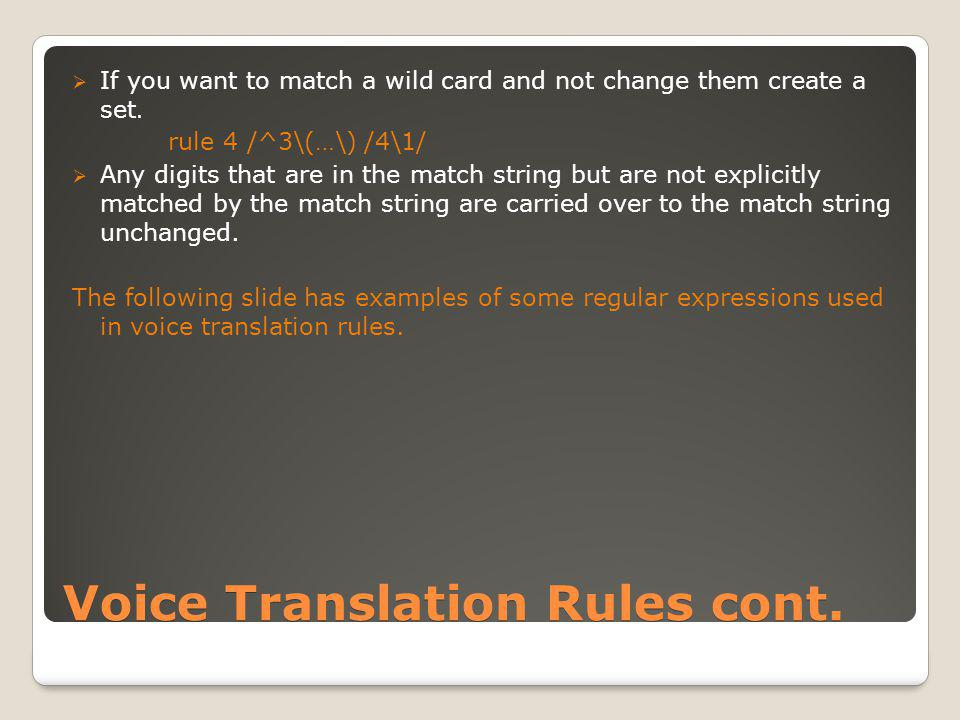 Voice Translation Rules cont.  If you want to match a wild card and not change them create a set.