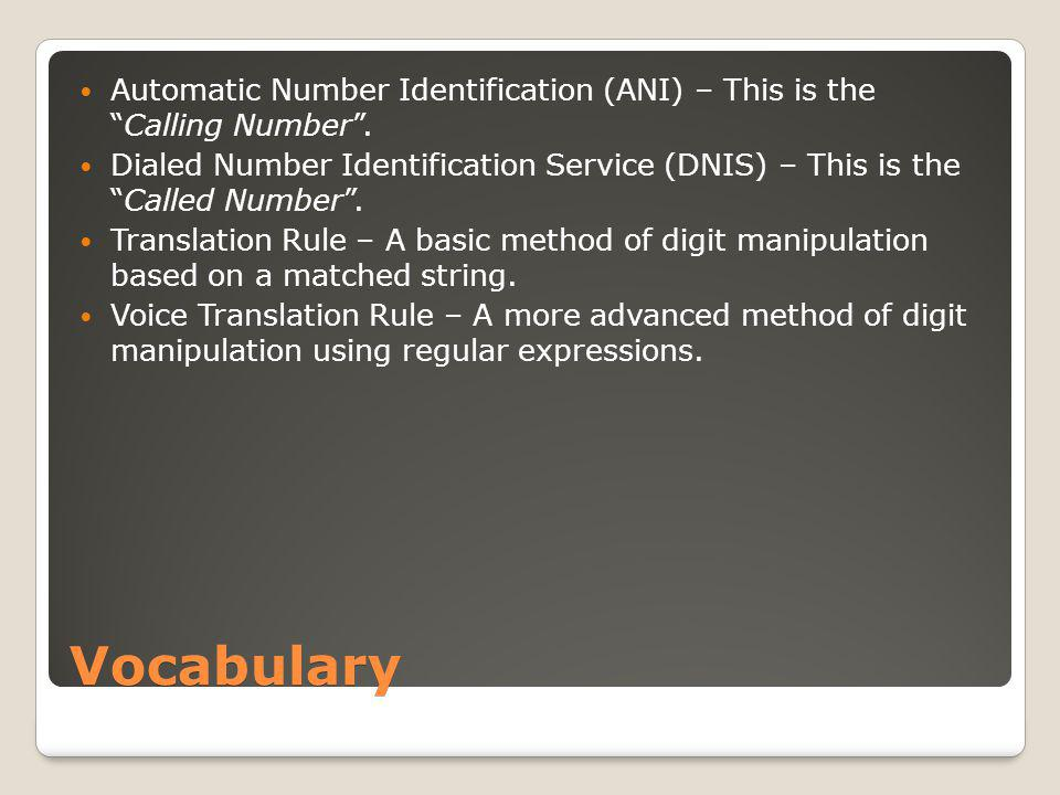 Vocabulary Automatic Number Identification (ANI) – This is the Calling Number .