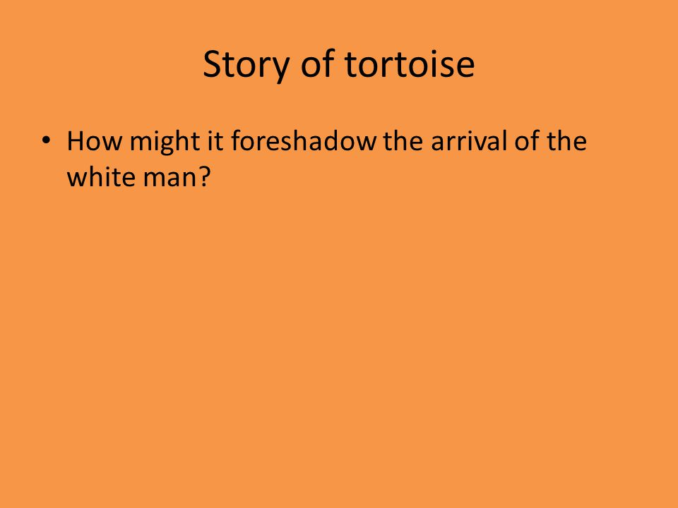 Story of tortoise How might it foreshadow the arrival of the white man
