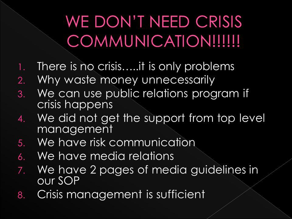 1. There is no crisis…..it is only problems 2. Why waste money unnecessarily 3.