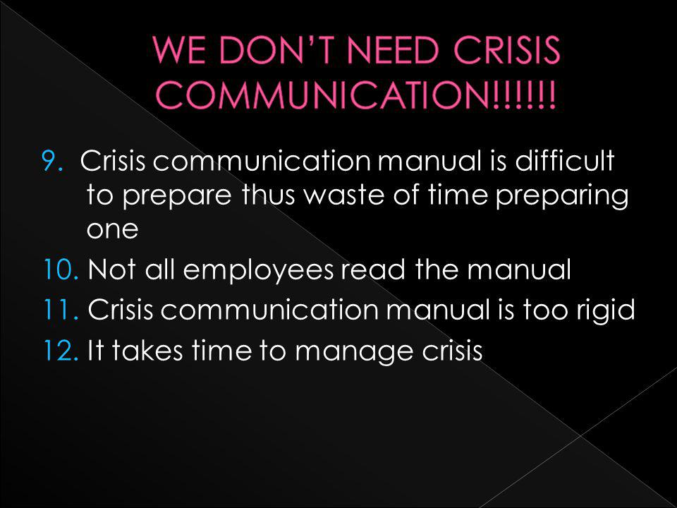 9. Crisis communication manual is difficult to prepare thus waste of time preparing one 10.