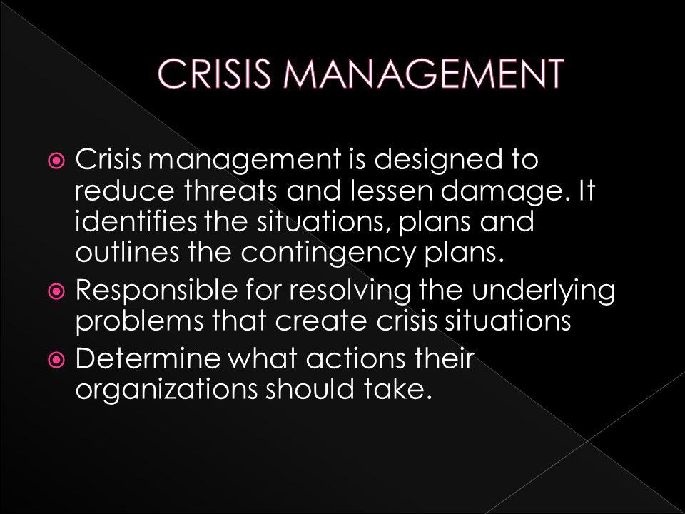  Crisis management is designed to reduce threats and lessen damage.