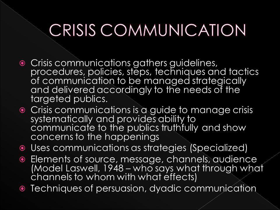  Crisis communications gathers guidelines, procedures, policies, steps, techniques and tactics of communication to be managed strategically and delivered accordingly to the needs of the targeted publics.