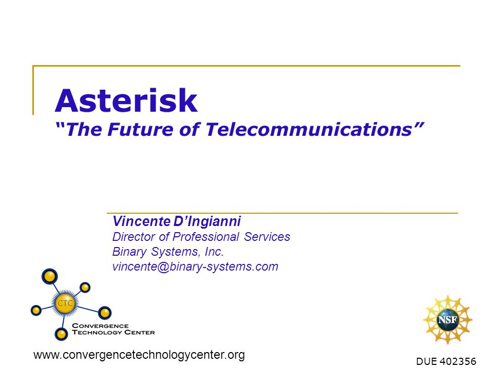 www.convergencetechnologycenter.org 32 Other Asterisk Applications Can run PPP or HDLC over channels  Asterisk can be a RAS server or a router Can use speaker/microphone as a phone line Video Calls or Conferencing ENUM e.164 DNS-based call routing  Example: 2.1.2.1.2.5.4.3.0.5.1.e164.arpa.