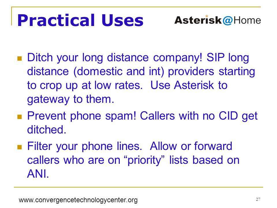 www.convergencetechnologycenter.org 27 Practical Uses Ditch your long distance company.