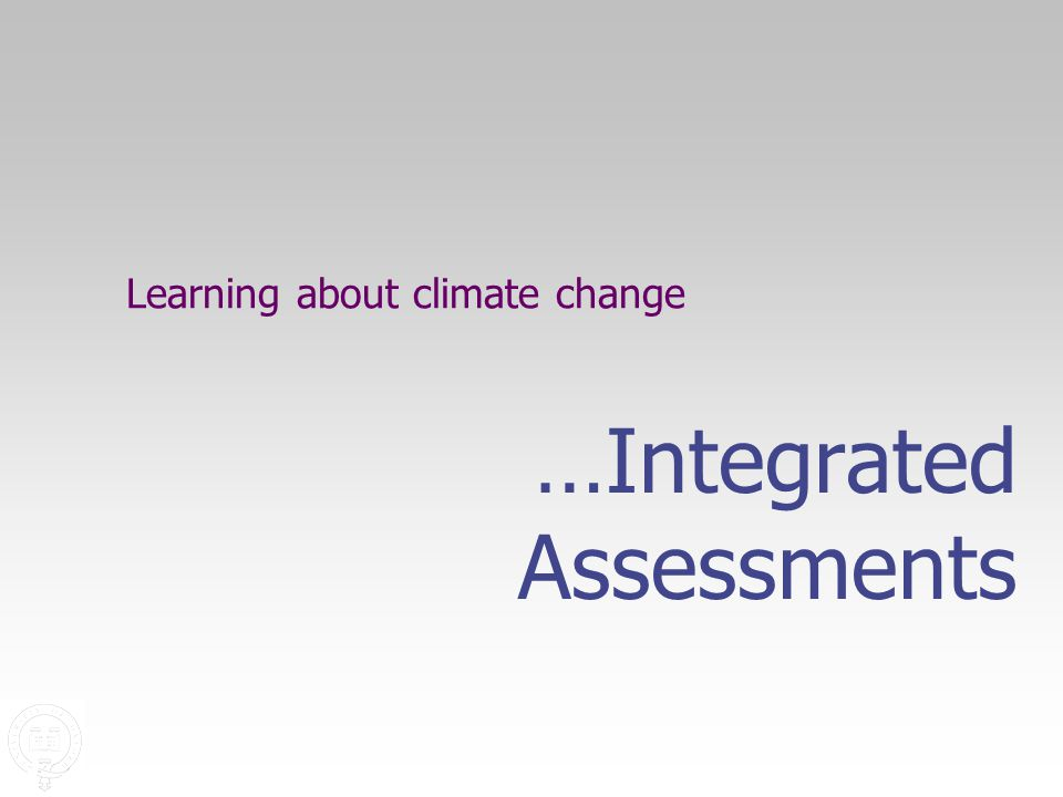 Learning about climate change …Integrated Assessments
