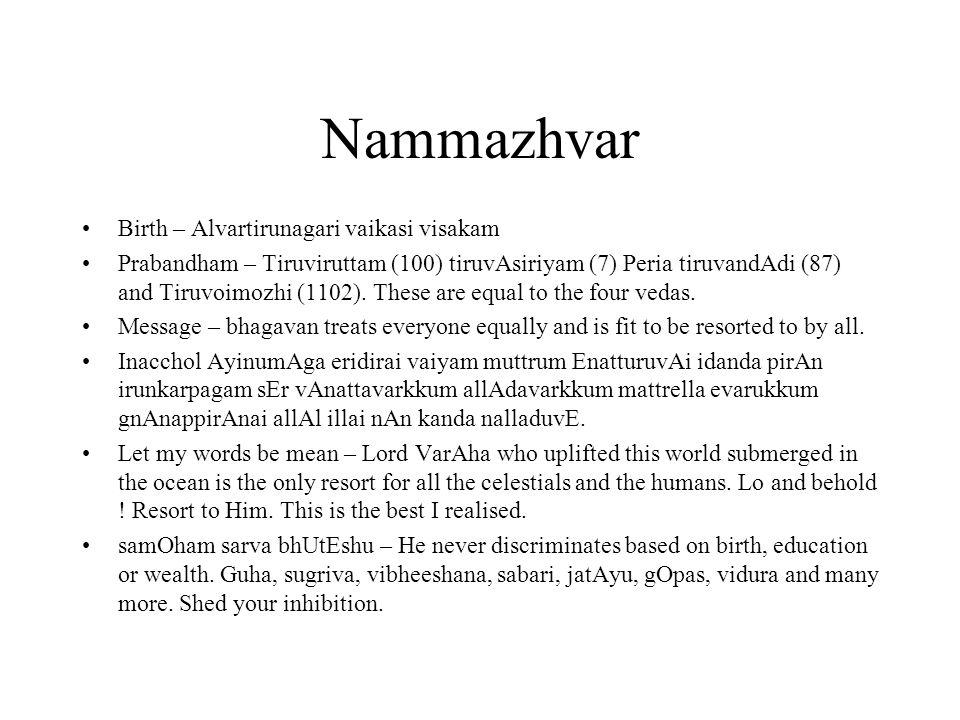 Nammazhvar Birth – Alvartirunagari vaikasi visakam Prabandham – Tiruviruttam (100) tiruvAsiriyam (7) Peria tiruvandAdi (87) and Tiruvoimozhi (1102).