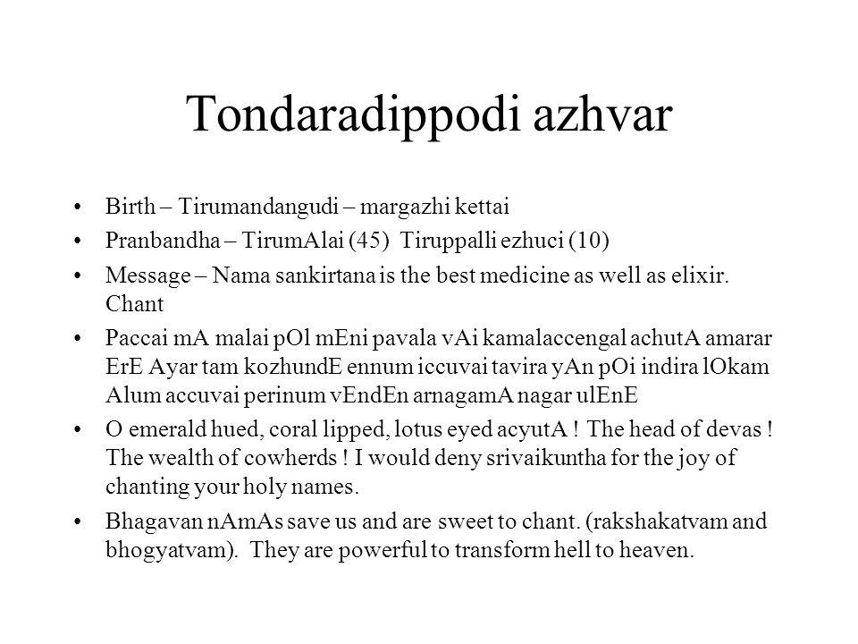 Tondaradippodi azhvar Birth – Tirumandangudi – margazhi kettai Pranbandha – TirumAlai (45) Tiruppalli ezhuci (10) Message – Nama sankirtana is the best medicine as well as elixir.