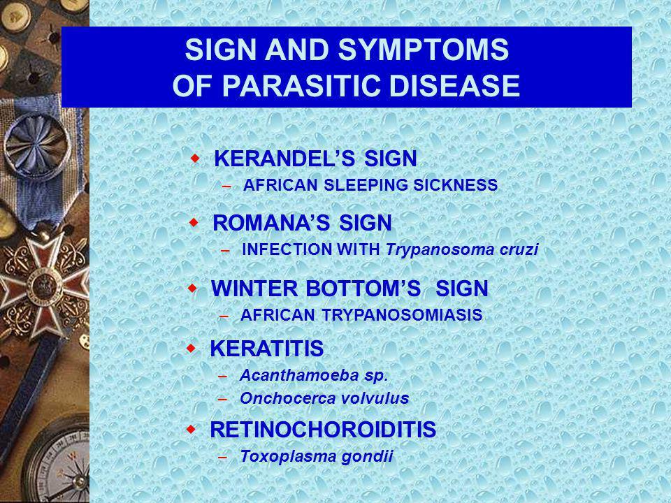 SIGN AND SYMPTOMS OF PARASITIC DISEASE  MALARIA  ANCYLOSTOMIASIS  ASCARIASIS  DIPHYLLOBOTHRIASIS ANEMIA  GIARDIASIS STEATORRHEA