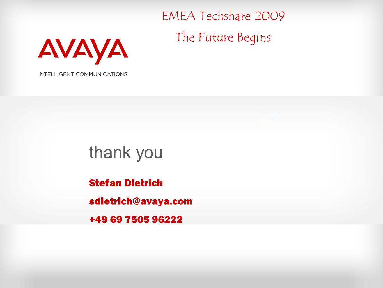EMEA Techshare 2009 The Future Begins thank you Stefan Dietrich sdietrich@avaya.com +49 69 7505 96222