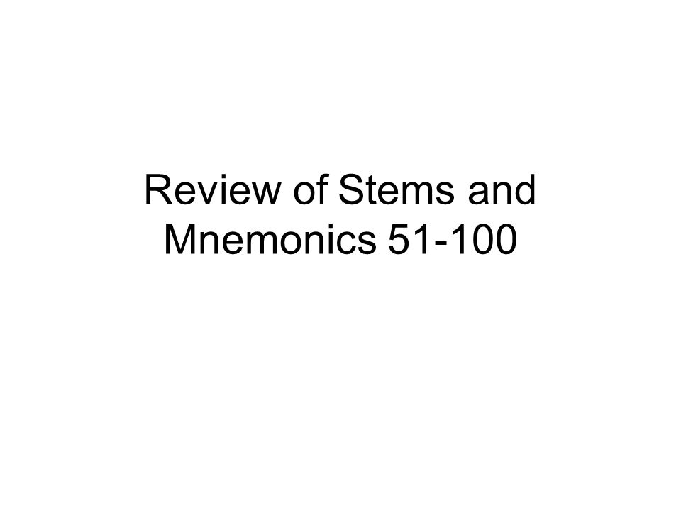 Review of Stems and Mnemonics 51-100
