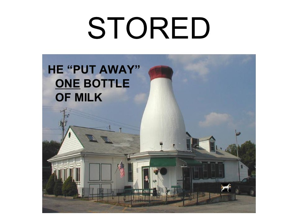 ASTERN STORED HE PUT AWAY ONE BOTTLE OF MILK