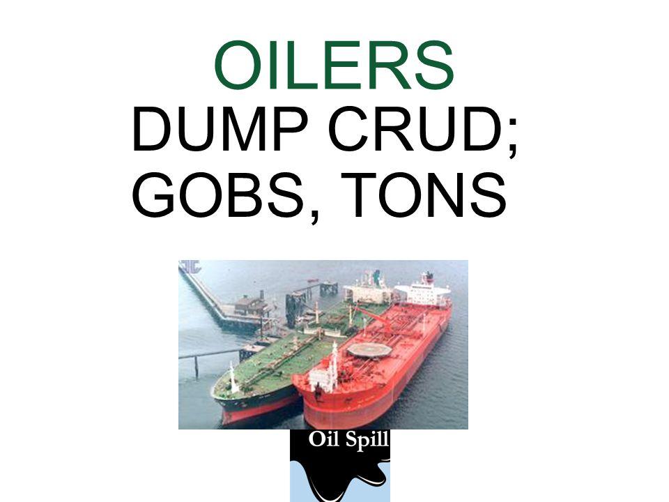 OILERS DUMP CRUD; GOBS, TONS