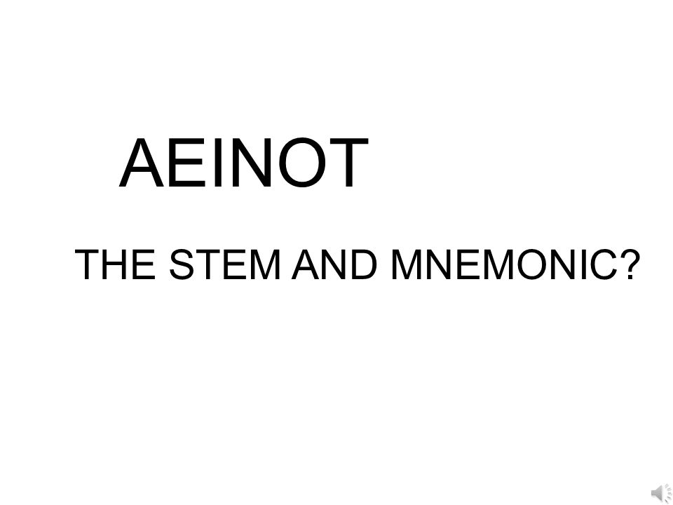AEINOT THE STEM AND MNEMONIC?