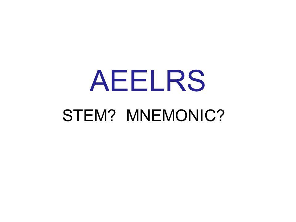 AEELRS STEM? MNEMONIC?