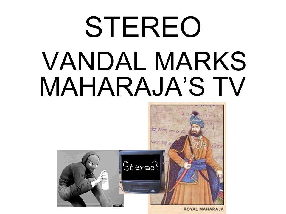 STEREO VANDAL MARKS MAHARAJA'S TV