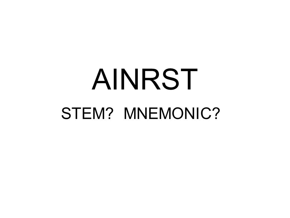 AINRST STEM? MNEMONIC?