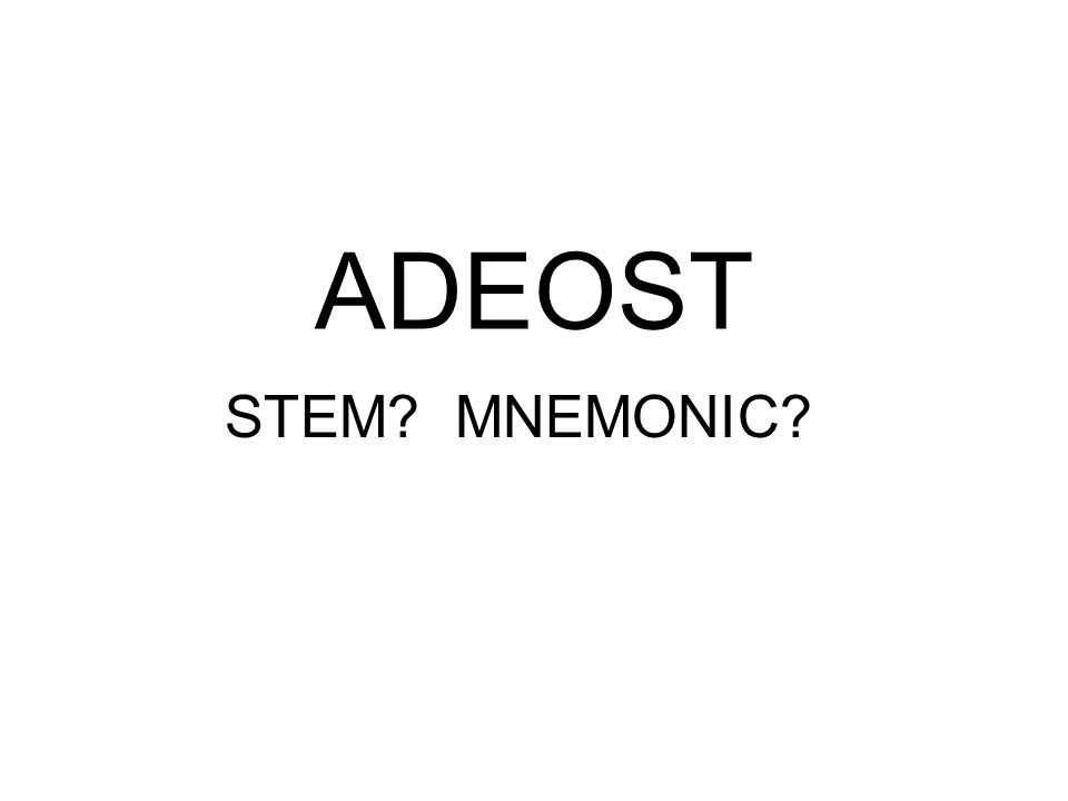 ADEOST STEM? MNEMONIC?