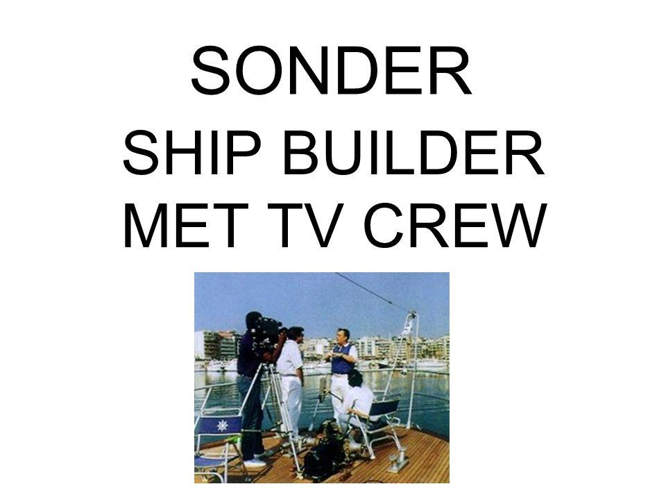 SONDER SHIP BUILDER MET TV CREW