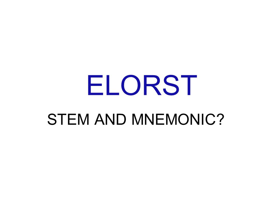 ELORST STEM AND MNEMONIC?