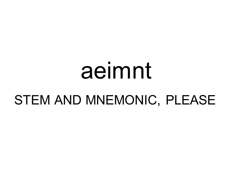 aeimnt STEM AND MNEMONIC, PLEASE