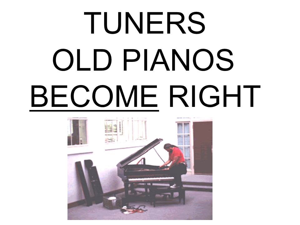 TUNERS OLD PIANOS BECOME RIGHT