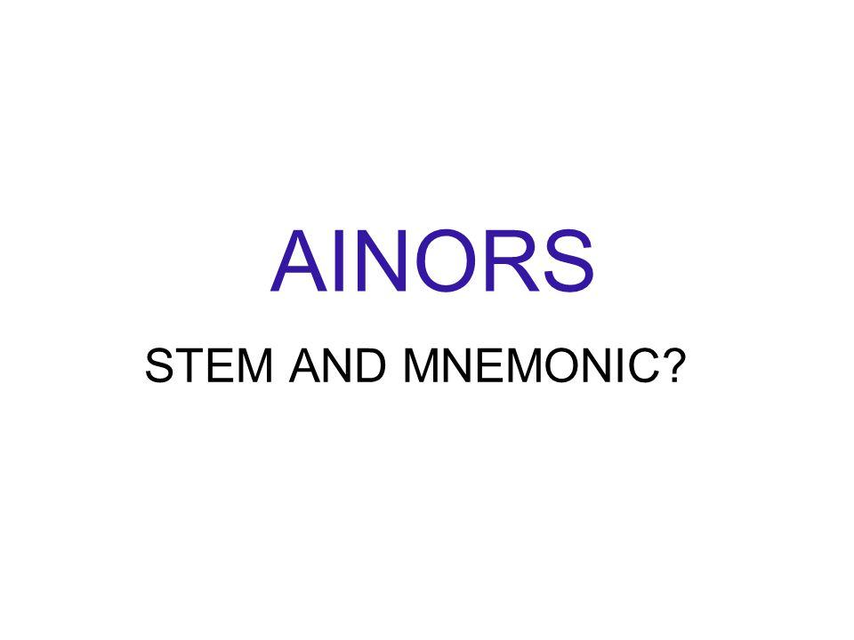 AINORS STEM AND MNEMONIC?