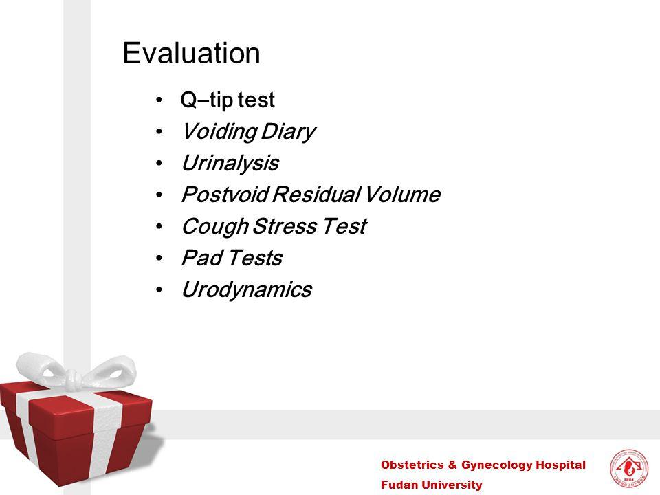 Obstetrics & Gynecology Hospital Fudan University Evaluation Q–tip test Voiding Diary Urinalysis Postvoid Residual Volume Cough Stress Test Pad Tests Urodynamics