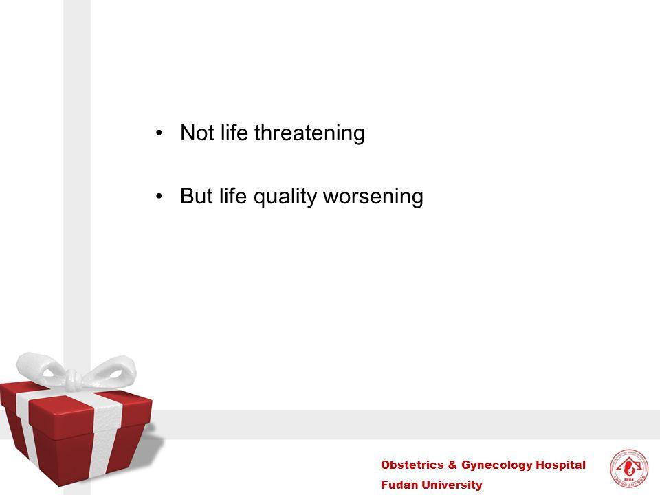 Obstetrics & Gynecology Hospital Fudan University Not life threatening But life quality worsening
