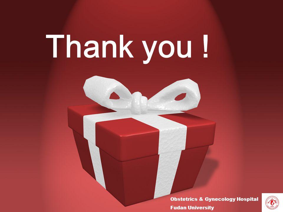 Obstetrics & Gynecology Hospital Fudan University Thank you !