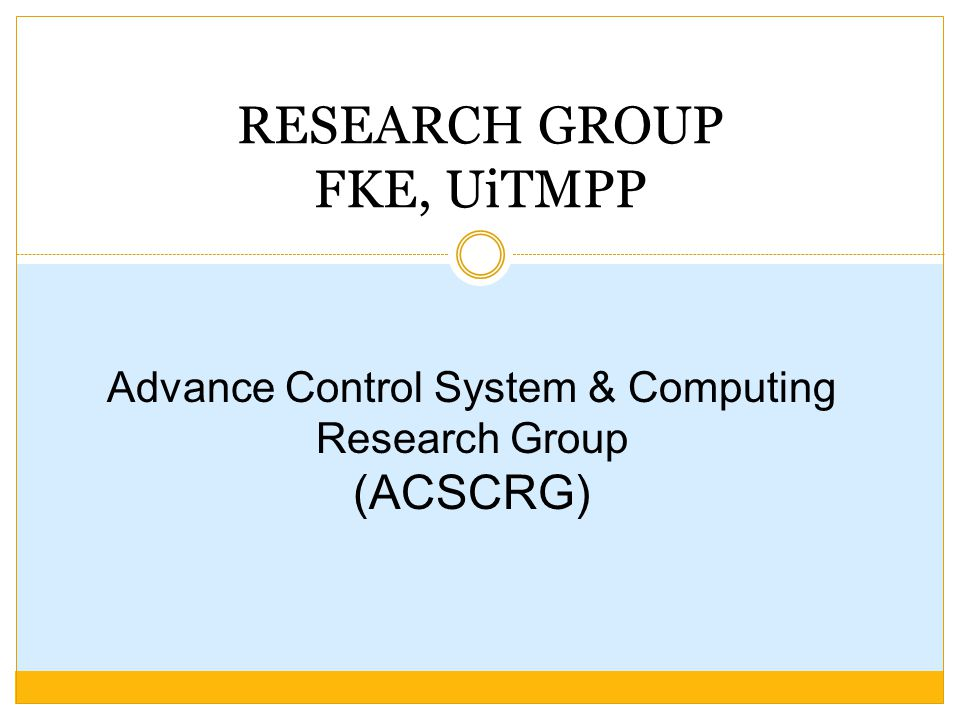 RESEARCH GROUP FKE, UiTMPP Advance Control System & Computing Research Group (ACSCRG)