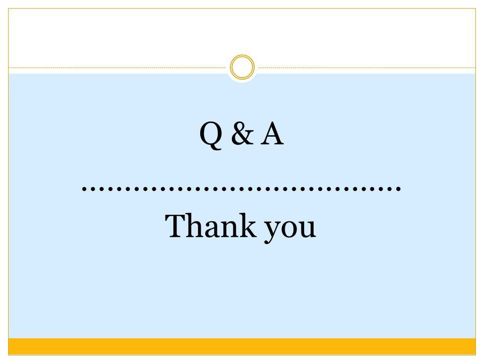 Q & A ………………………………. Thank you