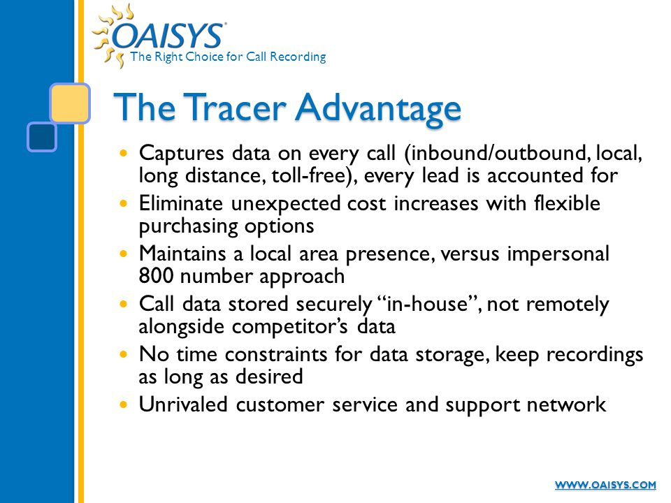 The Right Choice for Call Recording WWW.OAISYS.COM The Tracer Advantage Captures data on every call (inbound/outbound, local, long distance, toll-free