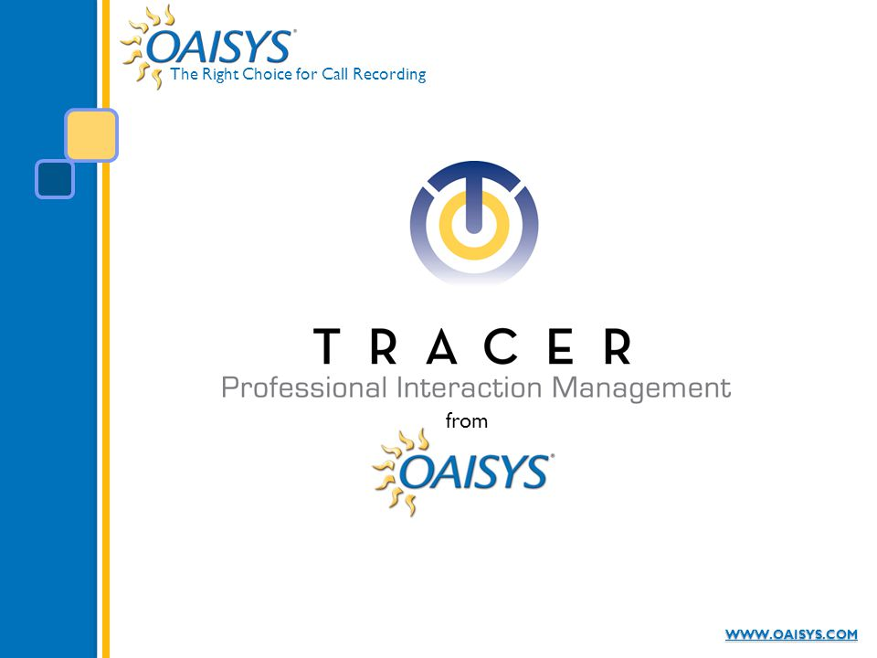 The Right Choice for Call Recording WWW.OAISYS.COM from