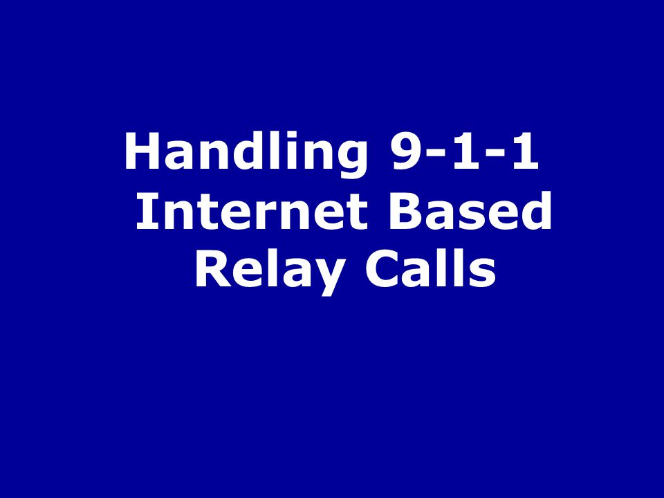 Handling 9-1-1 Internet Based Relay Calls