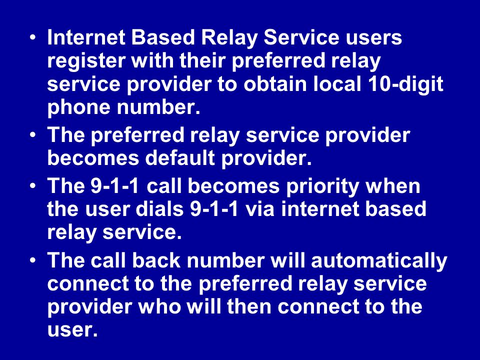 Internet Based Relay Service users register with their preferred relay service provider to obtain local 10-digit phone number.