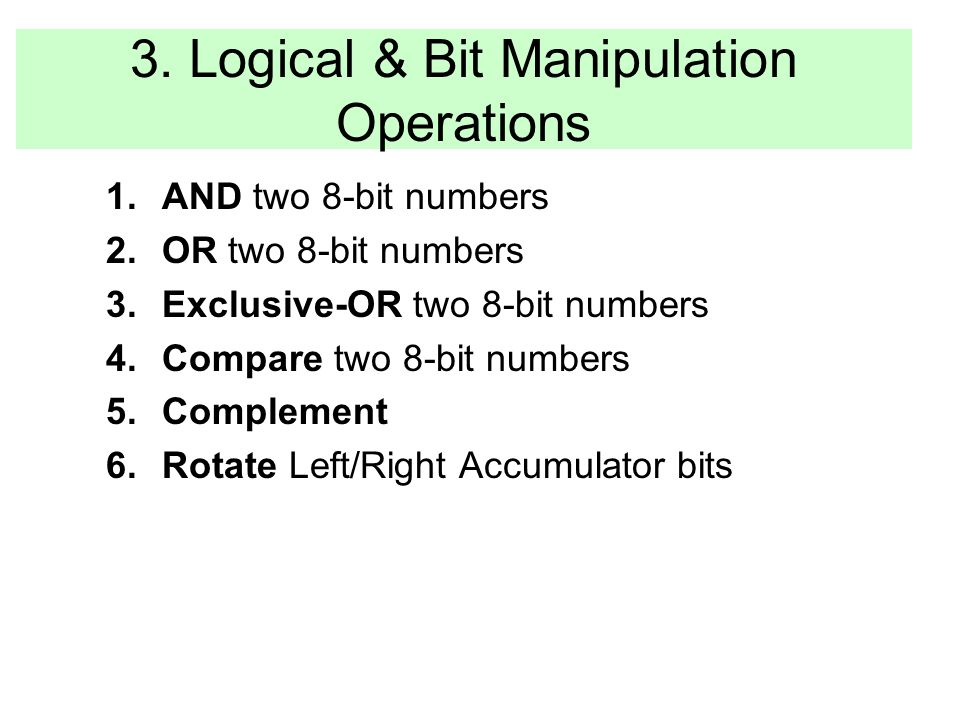3. Logical & Bit Manipulation Operations 1.AND two 8-bit numbers 2.OR two 8-bit numbers 3.Exclusive-OR two 8-bit numbers 4.Compare two 8-bit numbers 5