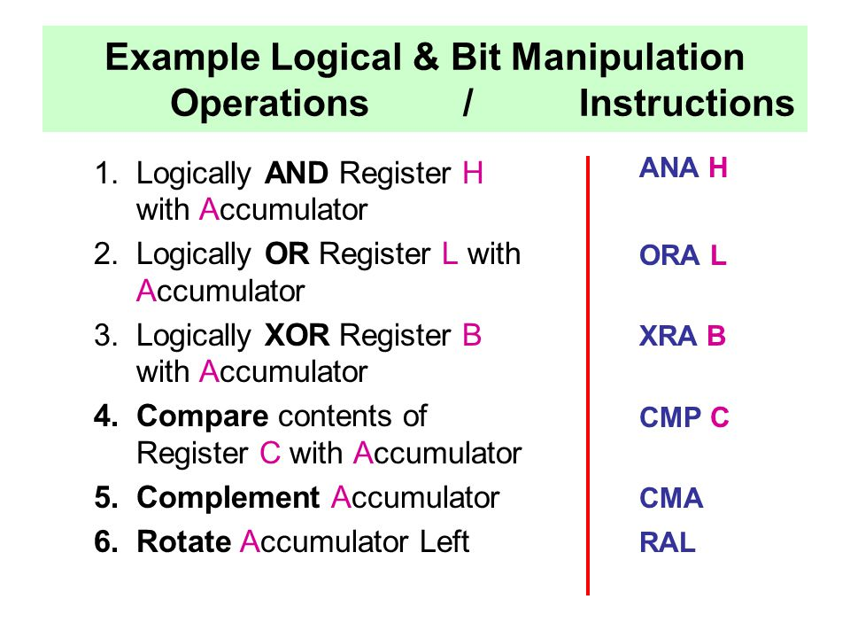 Example Logical & Bit Manipulation Operations / Instructions 1.Logically AND Register H with Accumulator 2.Logically OR Register L with Accumulator 3.