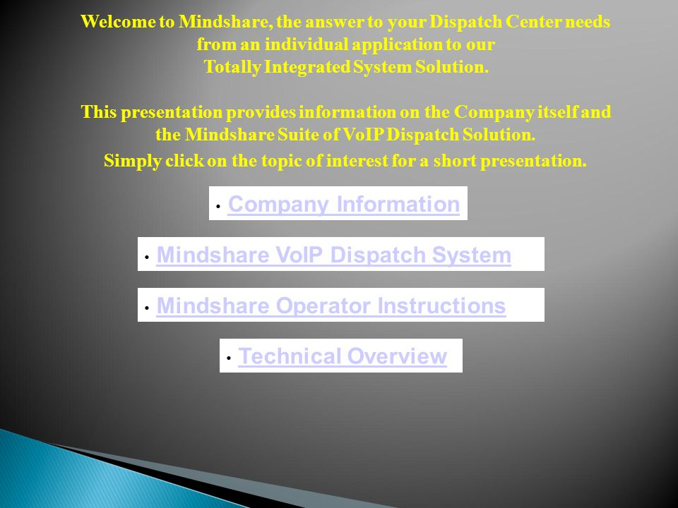 Mindshare VoIP Dispatch System Company Information Welcome to Mindshare, the answer to your Dispatch Center needs from an individual application to ou