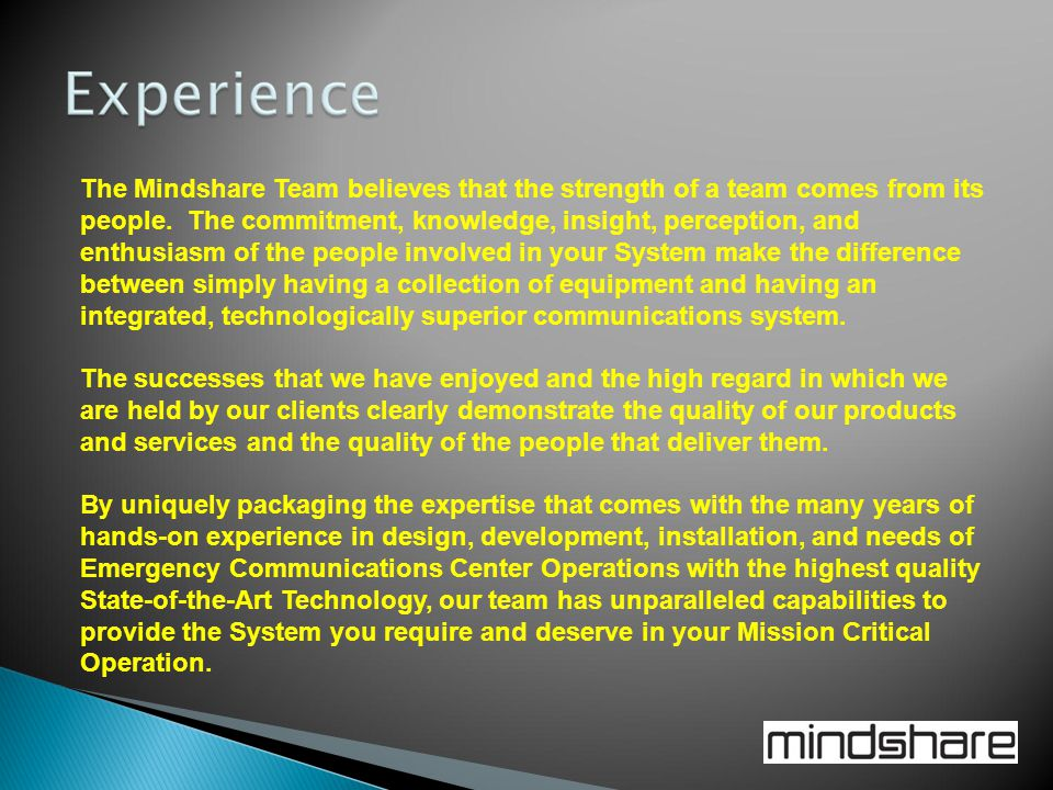 One of our strengths is found within the experience utilized in the formation of the Mindshare Team.