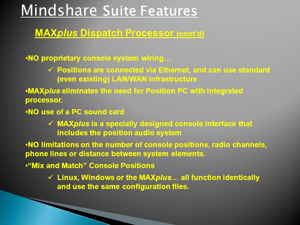 MAXplus Dispatch Processor (cont'd) NO proprietary console system wiring… Positions are connected via Ethernet, and can use standard (even existing) L