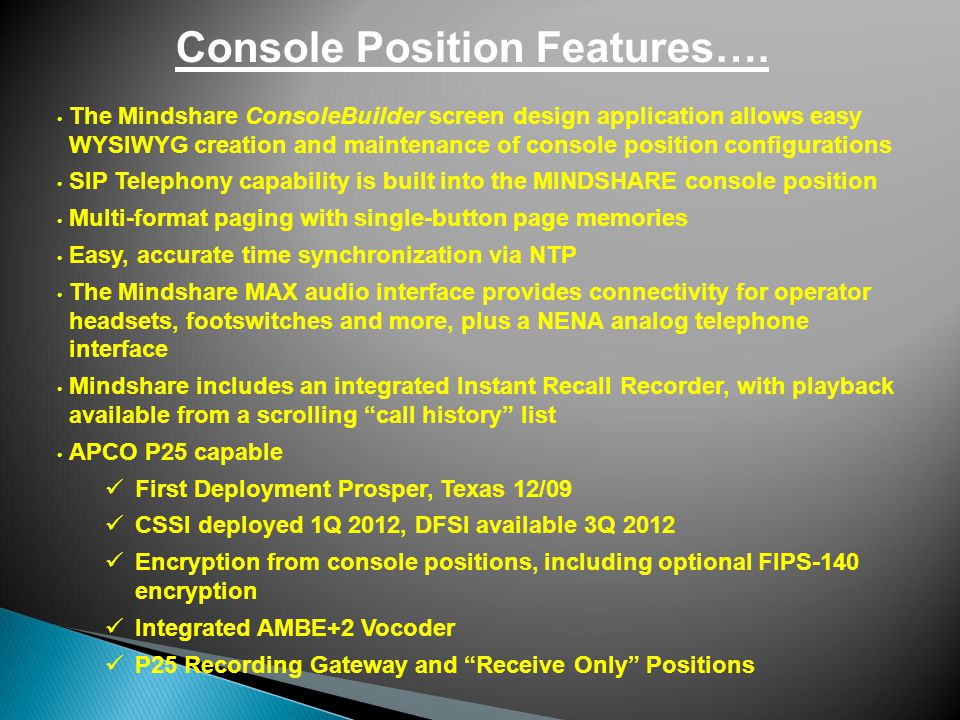 Console Position Features…. The Mindshare ConsoleBuilder screen design application allows easy WYSIWYG creation and maintenance of console position co