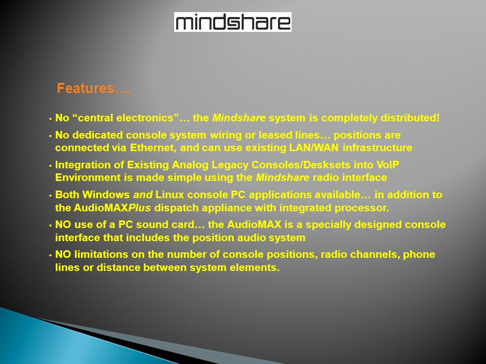 """Features…. No """"central electronics""""… the Mindshare system is completely distributed! No dedicated console system wiring or leased lines… positions are"""