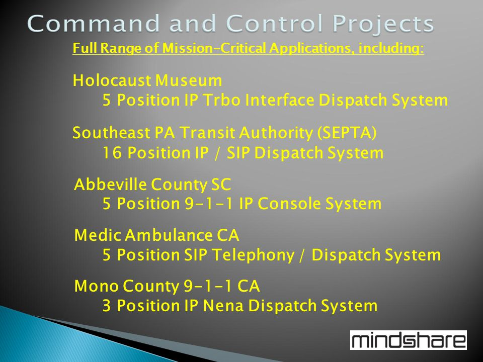 Full Range of Mission-Critical Applications, including: Holocaust Museum 5 Position IP Trbo Interface Dispatch System Southeast PA Transit Authority (
